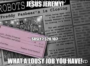 Fnaf paycheck jesus jeremy what a lousy job you have srsly 20 10