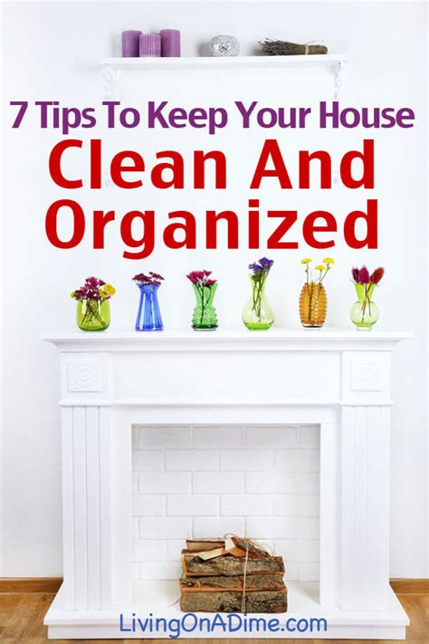 tips to clean your house 7 tips to help keep your home clean and organized home