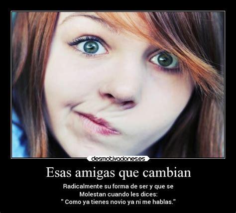 Imagenes De Amigos Que Cambian Por Amor | esas amigas que cambian desmotivaciones