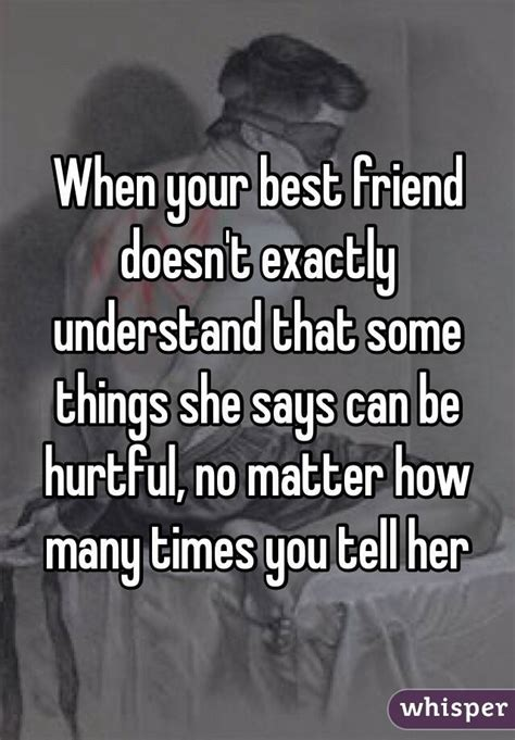 7 Things You Shouldnt Tell Your Bff by When Your Best Friend Doesn T Exactly Understand That Some