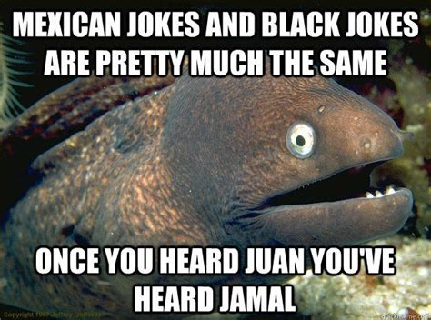 Funny Racist Mexican Memes - mexican jokes and black jokes are pretty much the same