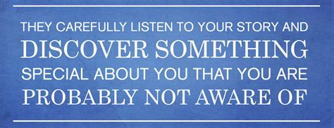 they are something special quot they carefully listen to your story and discover