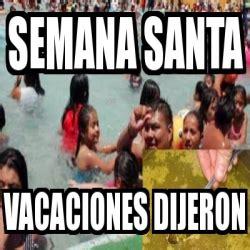 im genes memes vacaciones meme personalizado semana santa vacaciones dijeron 3069496