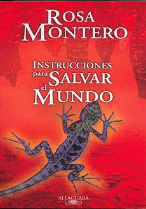 libro instrucciones para salvar el rosa montero instrucciones para salvar el mundo libros que vale la pena leer