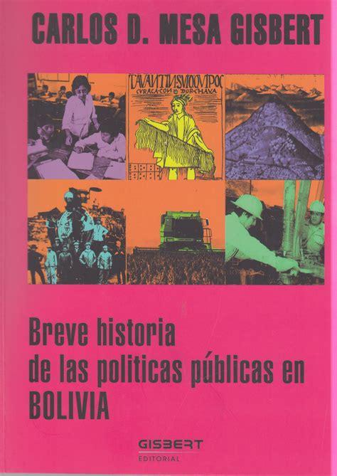 libro historia elemental de las mi libro breve historia de las pol 237 ticas p 250 blicas en bolivia carlos d mesa gisbert
