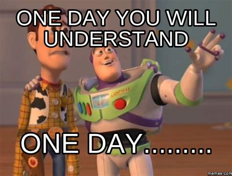 one day you will understand film home memes com