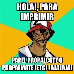 Memes Generator En Espaã Ol - meme ash pedreiro hola para imprimir papel propalcote