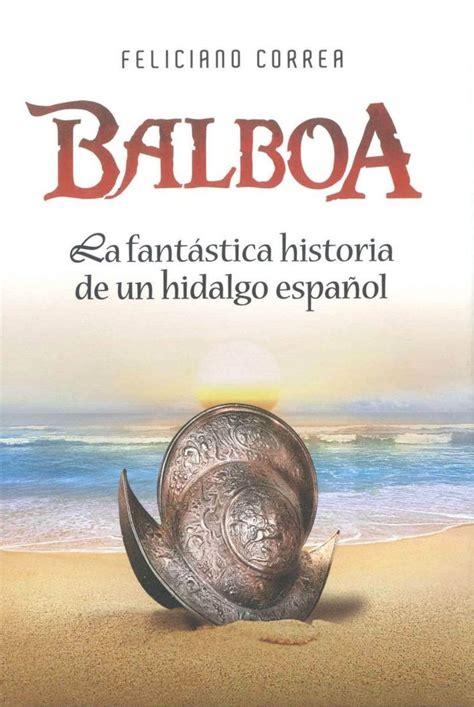 biografia vasco libro balboa la fant 225 stica historia de un hidalgo espa 241 ol de