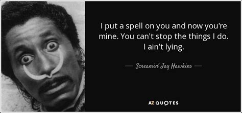 spell stop what do you do at a green light screamin hawkins quote i put a spell on you and now