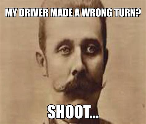 Memes And Their Origins - history meme archduke ferdinand history fun pinterest