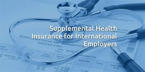 supplemental health insurance supplemental health insurance for international employers