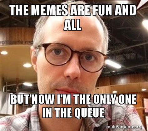 Create A Memes - the memes are fun and all but now i m the only one in the