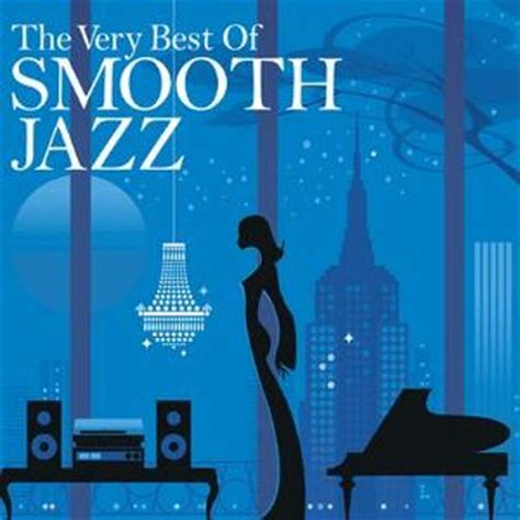 the best of jazz the best of smooth jazz various artists songs