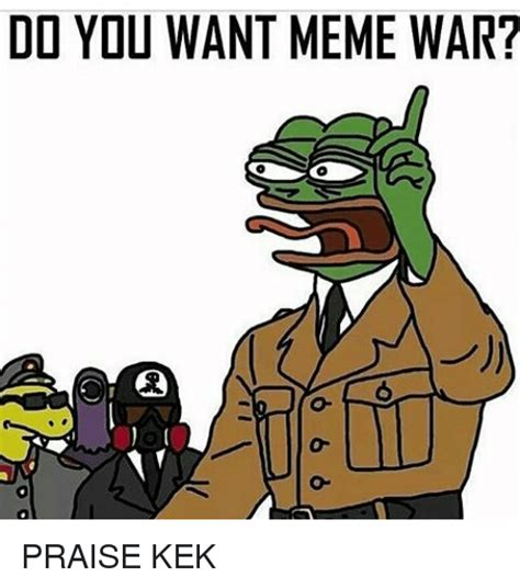 Kek Meme - do you want meme war praise kek meme on sizzle
