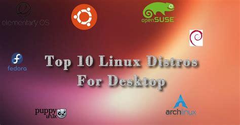 best laptop linux distro top 10 linux distros for desktop laptop