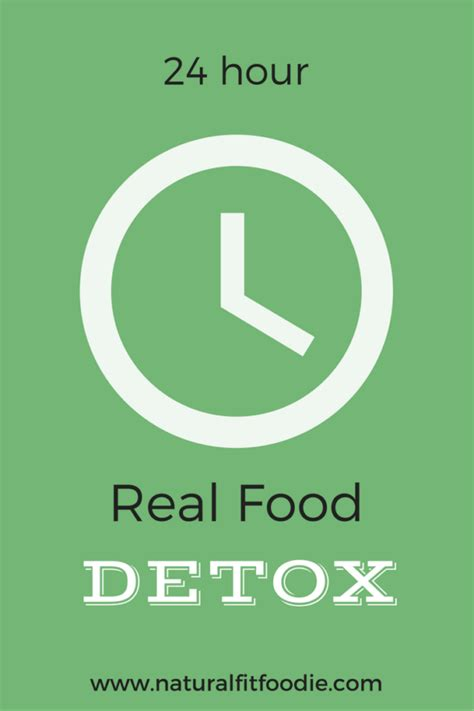 I Need To Detox My In 24 Hours by 24 Hour Real Food Detox Fit Foodie