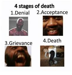 Memes About Death - 4 stages of death 1 denial 2 acceptance 4 death 3