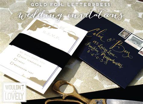 custom foil sted wedding invitations custom designed gold foil letterpress wedding invitations wouldn t it be lovely