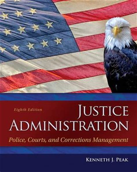 justice administration courts and corrections management 9th edition what s new in criminal justice books justice administration ken peak 9780133591194