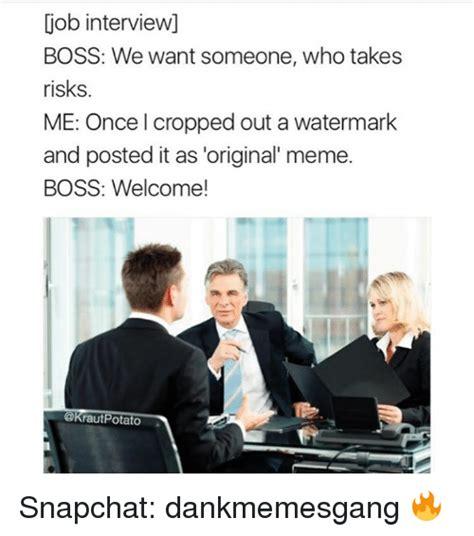 Job Interview Meme - 25 best memes about meme boss meme boss memes