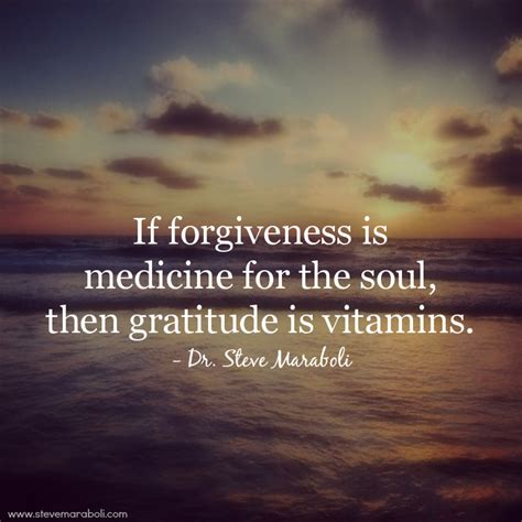 Medicine For The Soul quote by steve maraboli if forgiveness is medicine for