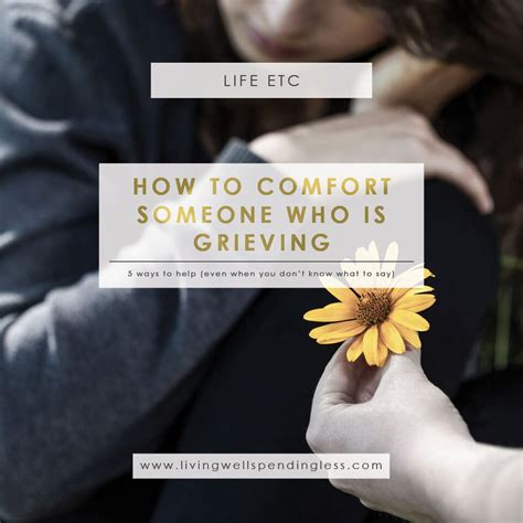 comforting words to say when someone dies 5 ways to comfort someone who is grieving what to say