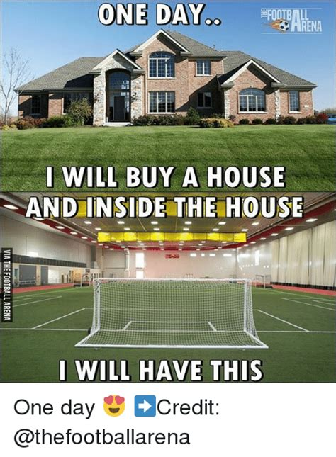 i buy a house one day i will buy a house sand inside the house i will have this one day