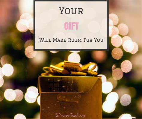 your gifts will make room your gift will make room for you the twofold exchange