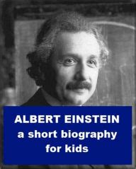 The Short Biography Of Albert Einstein | albert einstein a short biography for kids by josephine