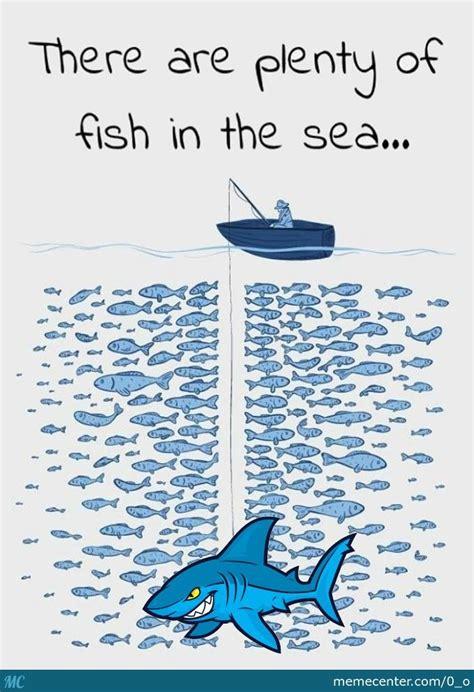 Fish In The Sea Meme - plenty of fish in the sea by 0 o meme center