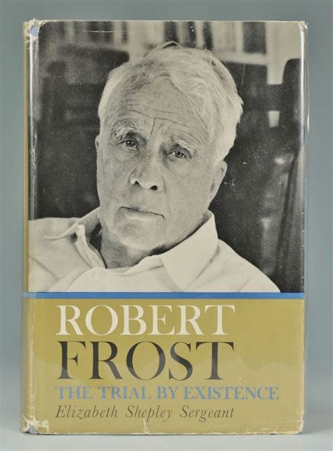 biography robert frost signed robert frost biography the trial by existence