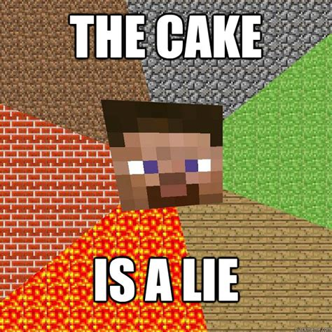 The Cake Is A Lie Meme - the cake is a lie minecraft quickmeme