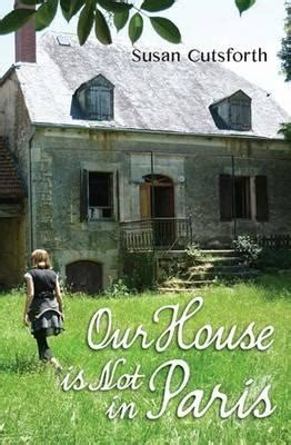 buy house in paris booktopia our house is not in paris by susan cutsforth