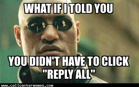 Reply All Meme - what if i told you archives call center memes