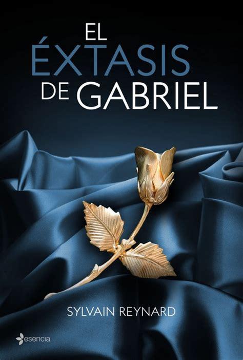 el libro de gabriel 8490324204 el 201 xtasis de gabriel reynard sylvain sinopsis del libro rese 241 as criticas opiniones
