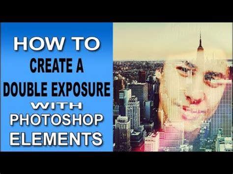 double exposure tutorial photoshop elements double exposure in photoshop elements 2018 youtube