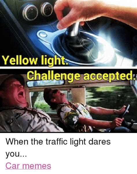yellow light challenge accepted when the traffic light