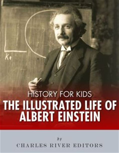 history of albert einstein biography history for kids the illustrated life of albert einstein