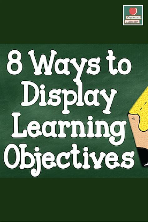 ways to display 8 ways to display learning objectives organized classroom