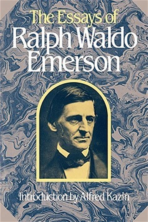 Ralph Waldo Emerson Essay Nature Summary by The Essays Of Ralph Waldo Emerson By Ralph Waldo Emerson Reviews Discussion Bookclubs Lists