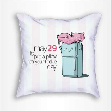 put a pillow on your fridge day pillow the fact shop