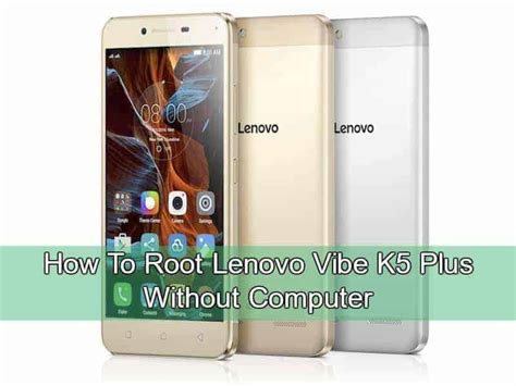 themes for lenovo vibe k5 plus how to root lenovo vibe k5 plus without computer