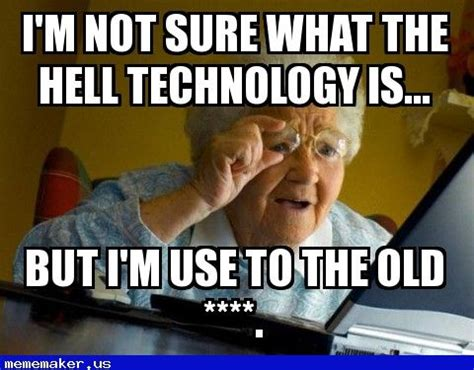 Technology Meme - 85 best images about granny memes on pinterest the