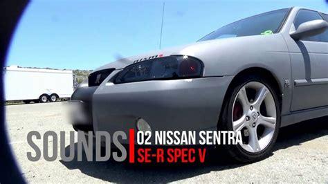 02 Sentra Spec V by 02 Nissan Sentra Se R Spec V Sound After Rear Cat Install