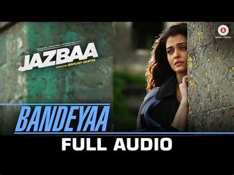 download mp3 from jazbaa download bandeyaa jazbaa full song aishwarya rai