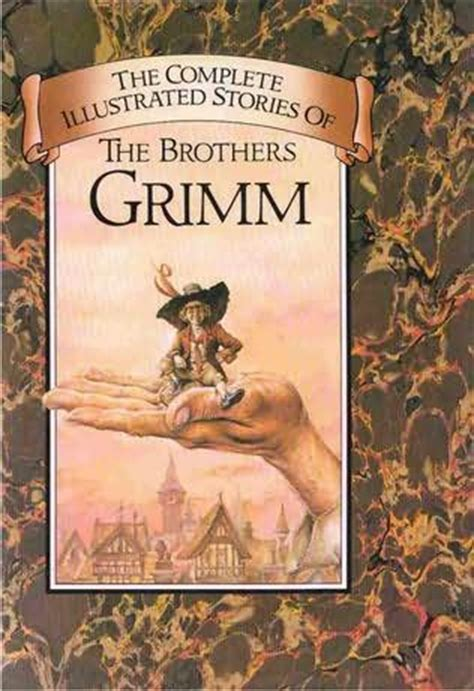 the grimm books the complete illustrated stories of the brothers grimm by jacob and wilhelm grimm