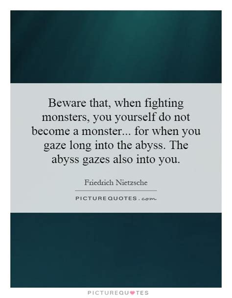 beware   fighting monsters      picture quotes
