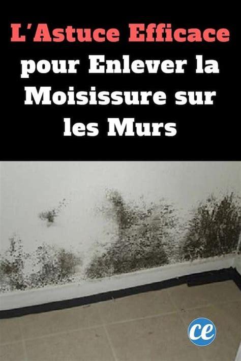 Comment Enlever La Moisissure Dans La by L Astuce Efficace Pour Enlever La Moisissure Sur Les Murs