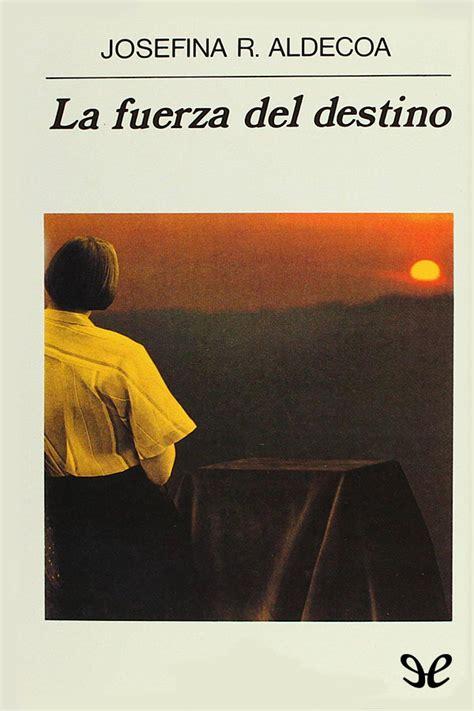 libro la fuerza del destino la fuerza del destino josefina aldecoa en pdf libros gratis