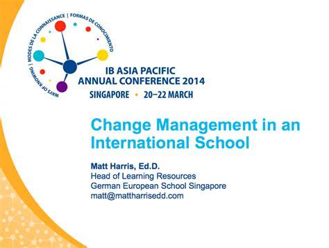 Change Management Specialist by Change Management In An International School 2014 Ibap Matt Harris Ed D International